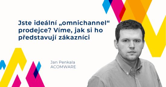 """Jan Penkala -Jste ideální """"omnichannel"""" prodejce? Víme, jak si ho představují zákazníci"""