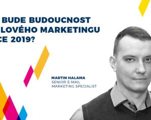 Jaká bude budoucnost e-mailového marketingu v roce 2019?